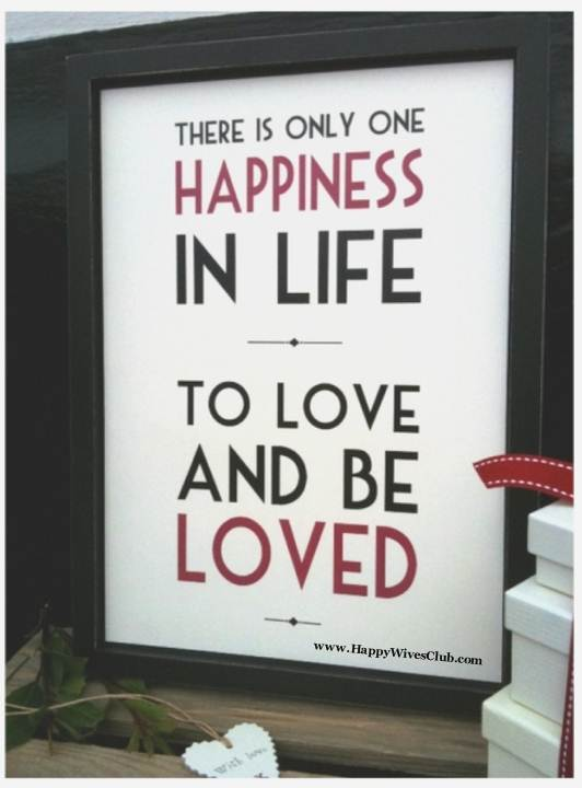 There Is Only One Happiness In Life Happy Wives Club