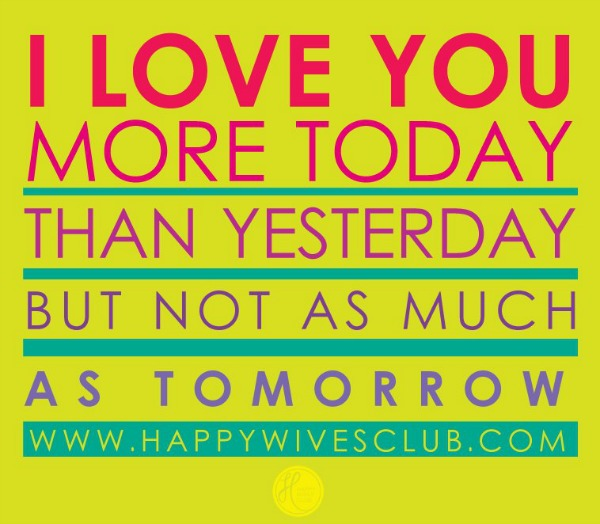 i love you more today happy wives club