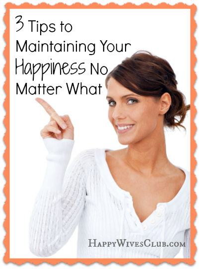 3 Tips to Maintaining Your Happiness No Matter What