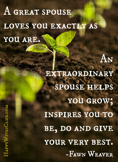 An Extraordinary Spouse Helps You Grow; Inspires You to Be, Do and Give.