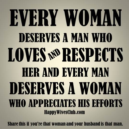 Every woman deserves a man who loves and respects her