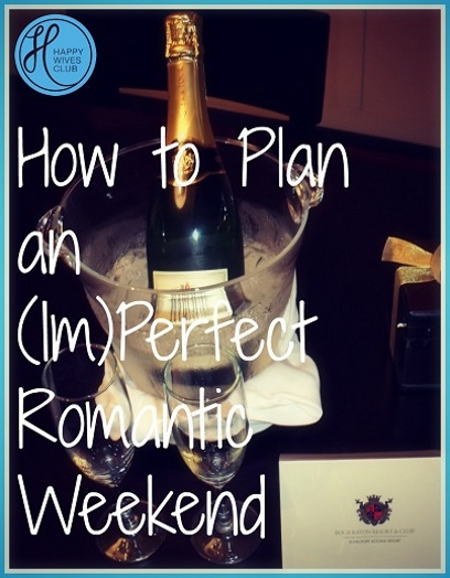 How to plan an im perfect romantic weekend happy wives club for Perfect weekend getaways for couples