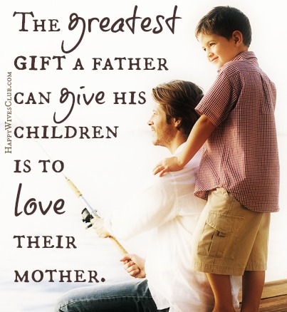 The Greatest Gift a Father Can Give His Children is to Love Their Mother
