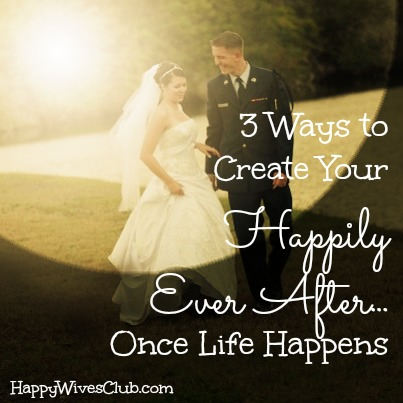 "3 Ways to Create Your ""Happily Ever After""…Once Life Happens"