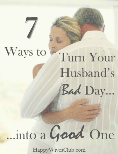 7 ways to turn your husbands bad day into a good one happy wives club 7 ways to turn your husbands bad day into a good one m4hsunfo