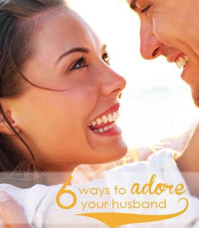 6 Ways to Love Your Husband…Even Better