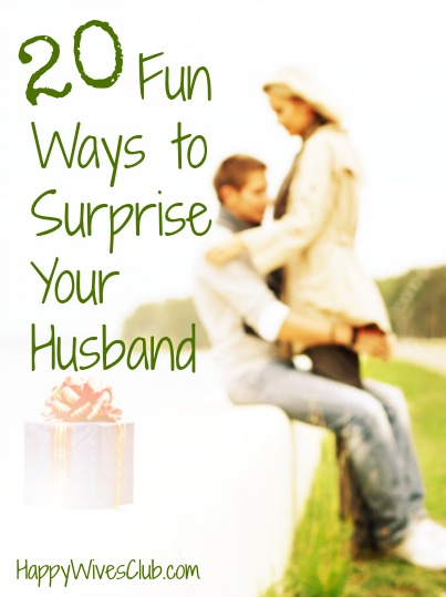 20 Fun Ways to Surprise Your Husband Happy Wives Club