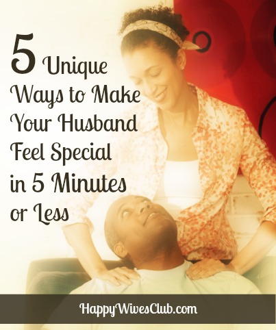 5 Unique Ways to Make Your Man Feel Special in 5 Minutes or Less