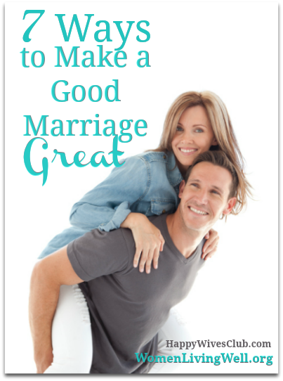 7 Practical Ways to Take Your Marriage From Good to Great