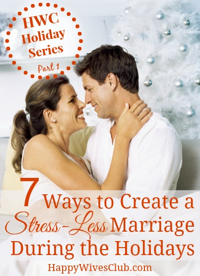 7 Ways to Create a Stress-Less Marriage During the Holidays