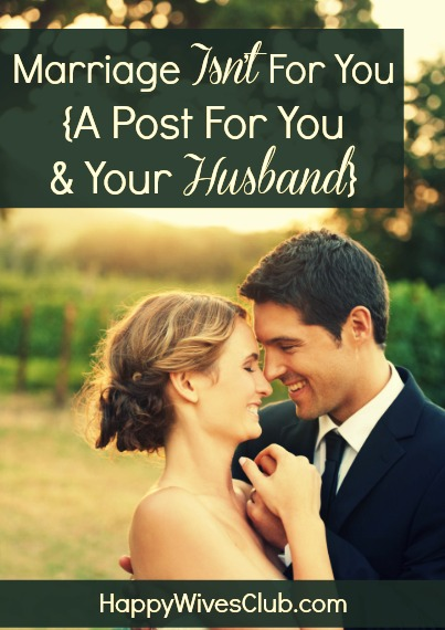 Marriage Isn't For You {For Your & Your Husband}