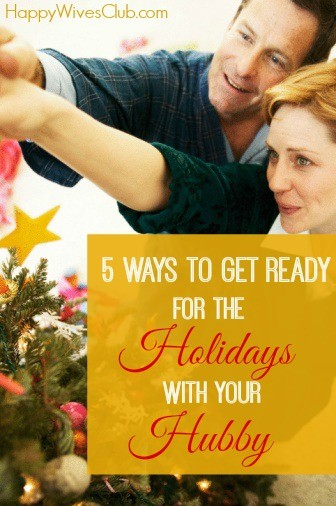 5 Ways to Get Ready for the Holidays with Your Hubby