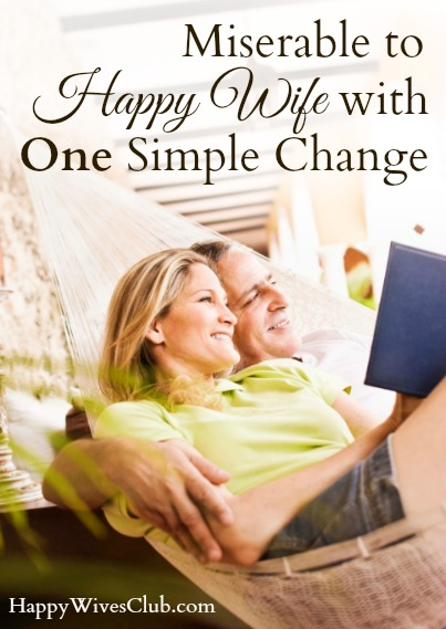 Miserable to Happy Wife With One Simple Change