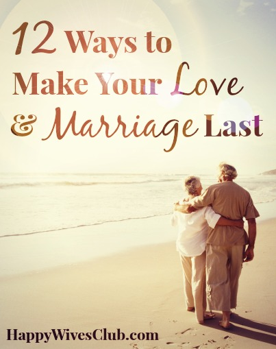 12 Ways to Make Your Love and Marriage Last
