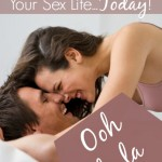 4 Ways to Spice Up Your Sex Life...Today!