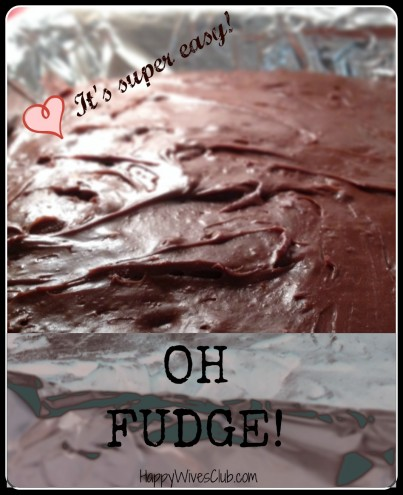 Oh Fudge - it's super easy!