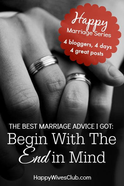 The Best Marriage Advice I Got: Begin With The End in Mind