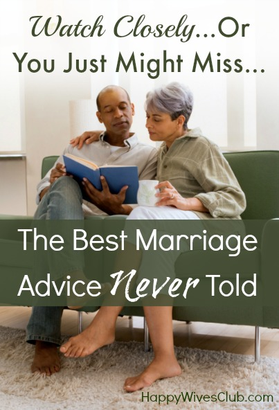 Watch Closely...Or You May Miss the Best Marriage Advice Never Told
