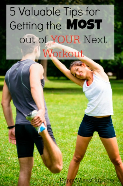 5 Valuable Tips for Getting the Most Out of Your Next Workout