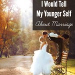 8 Crucial Things I Would Tell My Younger Self About Marriage