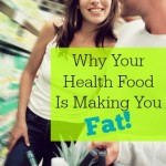 Why Your Health Food is Making You Fat