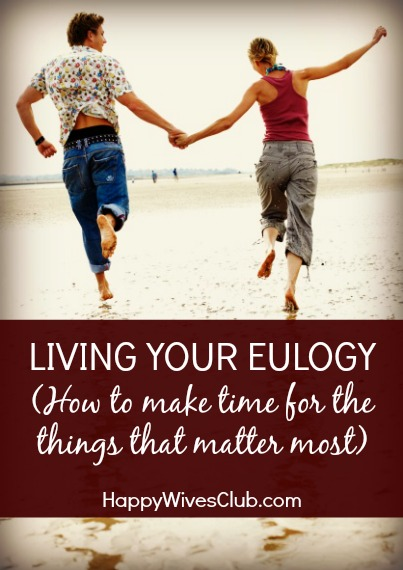 Living Your Eulogy: How to Make Time for What Matters Most