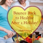 Bounce Back to Healthy After a Holiday