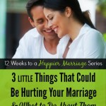 3 Things That Could Be Hurting Your Marriage (And What to Do About Them)