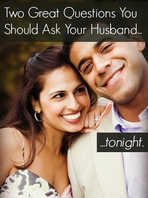 Two Great Questions You Should Ask Your Husband - 300 x 401