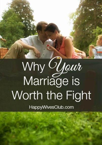 Why Your Marriage is Worth the Fight   Happy Wives Club