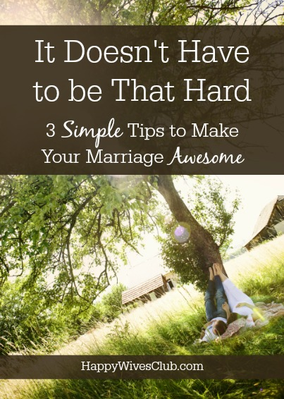 It Doesn't Have to Be That Hard: 3 Simple Tips to Make Marriage Awesome