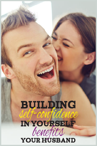 Building Self-Confidence Benefits Your Husband