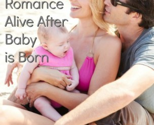 7 Ways to Keep the Romance Alive After Baby is Born