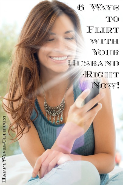 6 Ways to Flirt with Your Husband–Right Now!