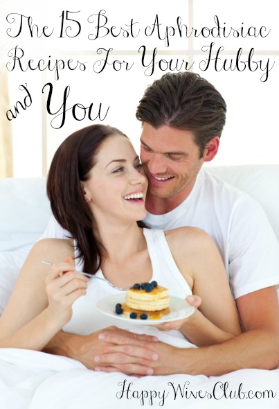 The 15 Best Aphrodisiac Recipes For Your Hubby & You