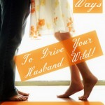 11 Ways to Drive Your Husband Wild!
