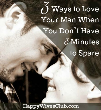 3 Ways to Love Your Man When You Don't Have 3 Minutes to Spare