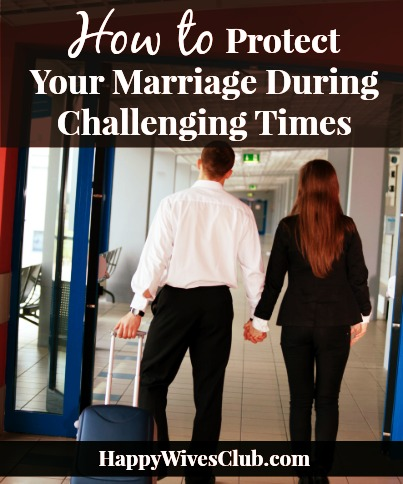 How to Protect Your Marriage During Challenging Times