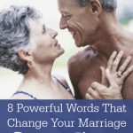 8 Powerful Words That Change Your Marriage - For the Better!
